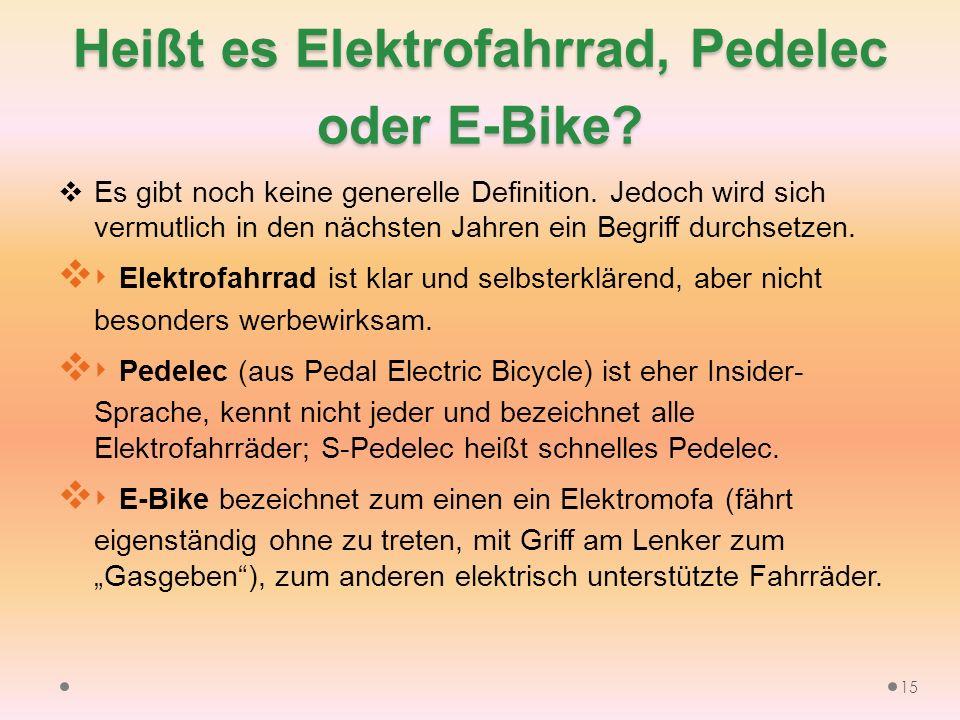 Heißt es Elektrofahrrad, Pedelec oder E-Bike.  Es gibt noch keine generelle Definition.