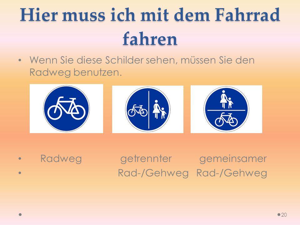 Hier muss ich mit dem Fahrrad fahren Wenn Sie diese Schilder sehen, müssen Sie den Radweg benutzen.