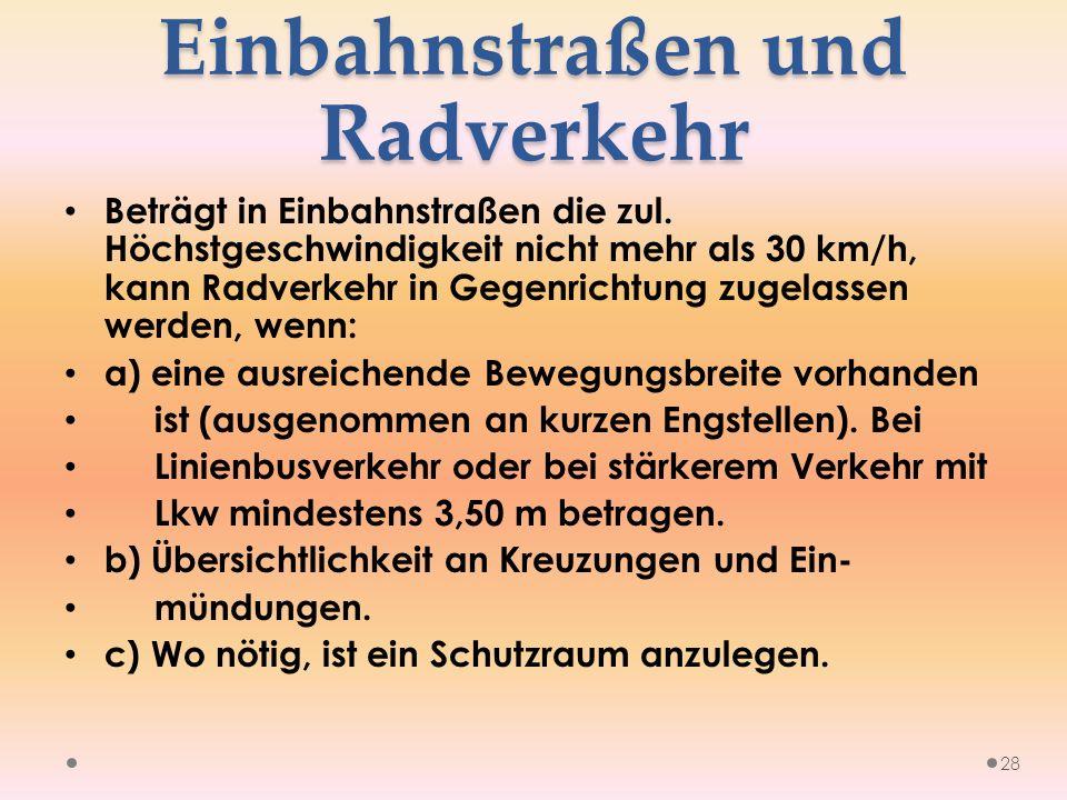 Einbahnstraßen und Radverkehr Beträgt in Einbahnstraßen die zul.