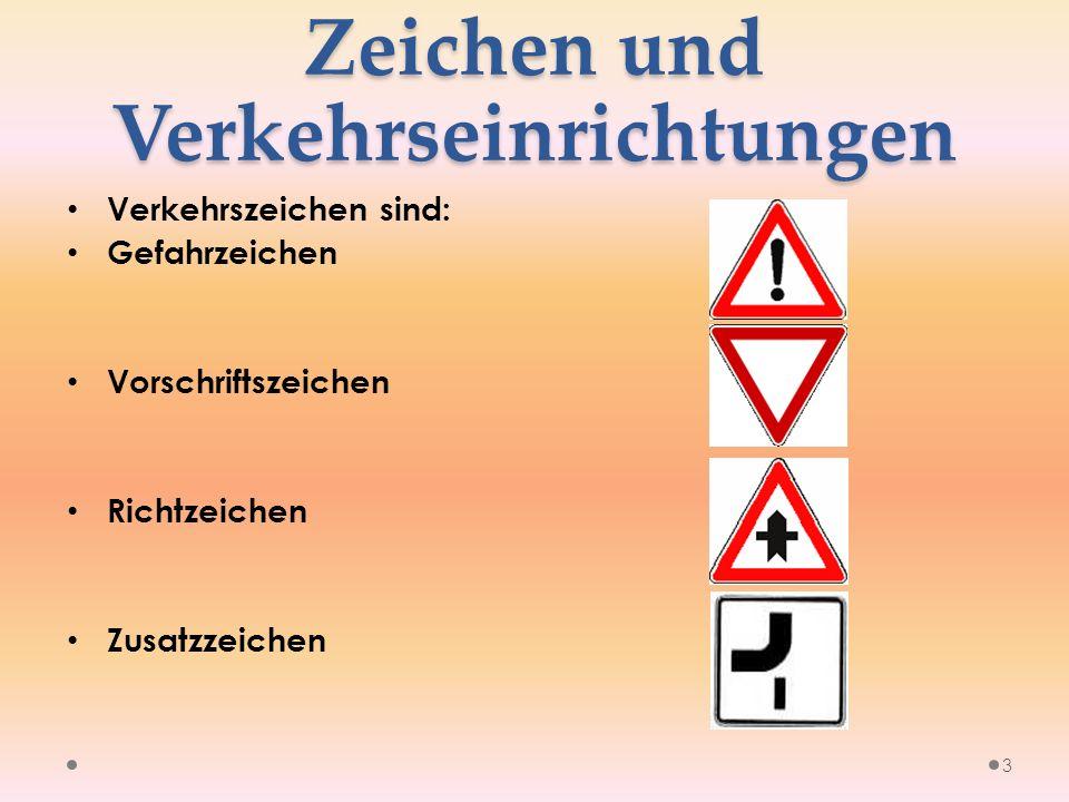 Zeichen und Verkehrseinrichtungen Verkehrszeichen sind: Gefahrzeichen Vorschriftszeichen Richtzeichen Zusatzzeichen 3