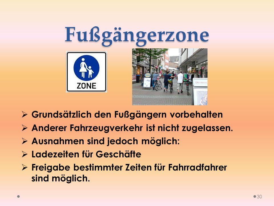 Fußgängerzone  Grundsätzlich den Fußgängern vorbehalten  Anderer Fahrzeugverkehr ist nicht zugelassen.