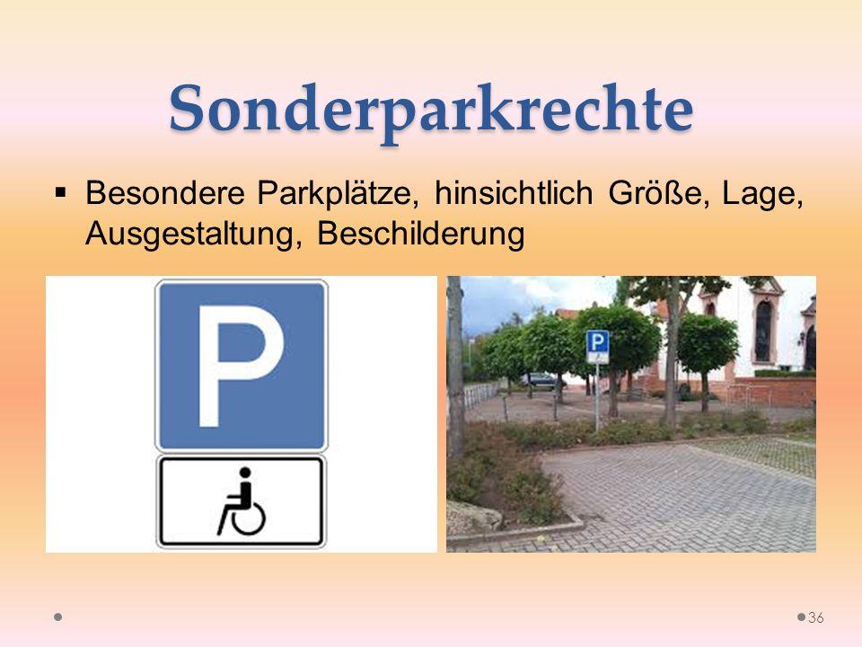 Sonderparkrechte  Besondere Parkplätze, hinsichtlich Größe, Lage, Ausgestaltung, Beschilderung 36