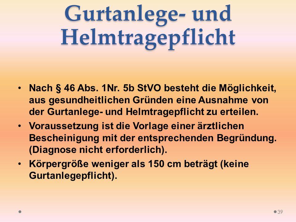 Gurtanlege- und Helmtragepflicht Nach § 46 Abs. 1Nr.