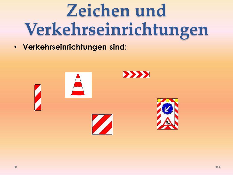 Zeichen und Verkehrseinrichtungen Verkehrseinrichtungen sind: 4