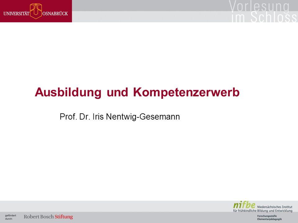 Ausbildung und Kompetenzerwerb Prof. Dr. Iris Nentwig-Gesemann