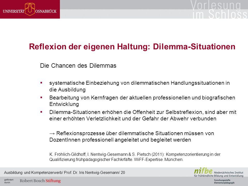 Reflexion der eigenen Haltung: Dilemma-Situationen Die Chancen des Dilemmas  systematische Einbeziehung von dilemmatischen Handlungssituationen in di