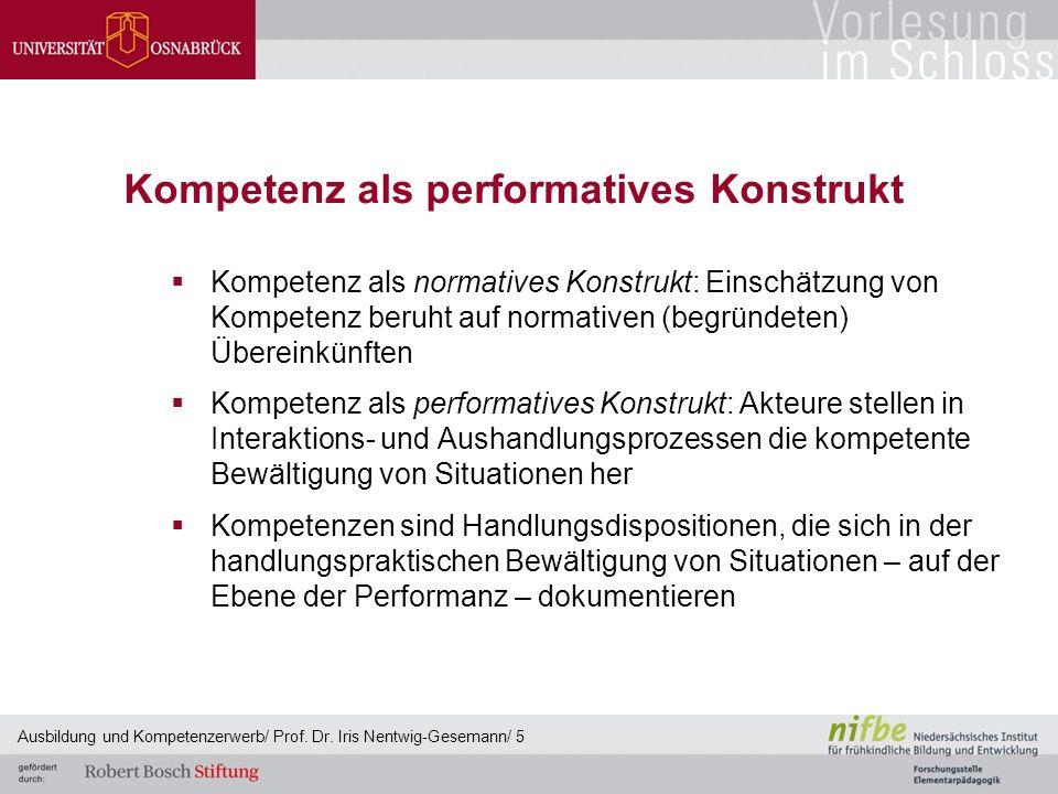 Kompetenz als performatives Konstrukt  Kompetenz als normatives Konstrukt: Einschätzung von Kompetenz beruht auf normativen (begründeten) Übereinkünf