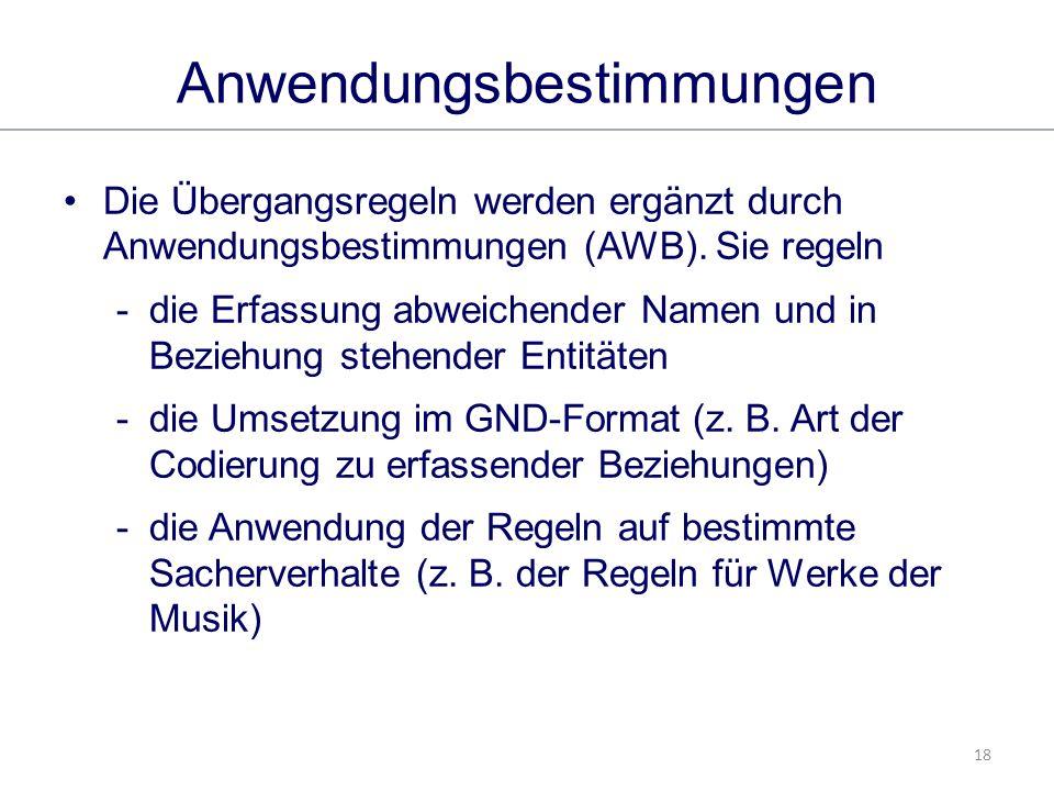 18 Anwendungsbestimmungen Die Übergangsregeln werden ergänzt durch Anwendungsbestimmungen (AWB).
