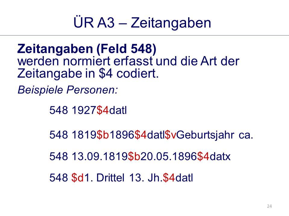 24 ÜR A3 – Zeitangaben Zeitangaben (Feld 548) werden normiert erfasst und die Art der Zeitangabe in $4 codiert.