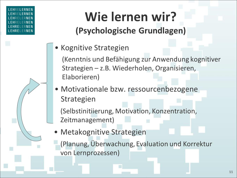 Wie lernen wir? (Psychologische Grundlagen) Kognitive Strategien (Kenntnis und Befähigung zur Anwendung kognitiver Strategien – z.B. Wiederholen, Orga