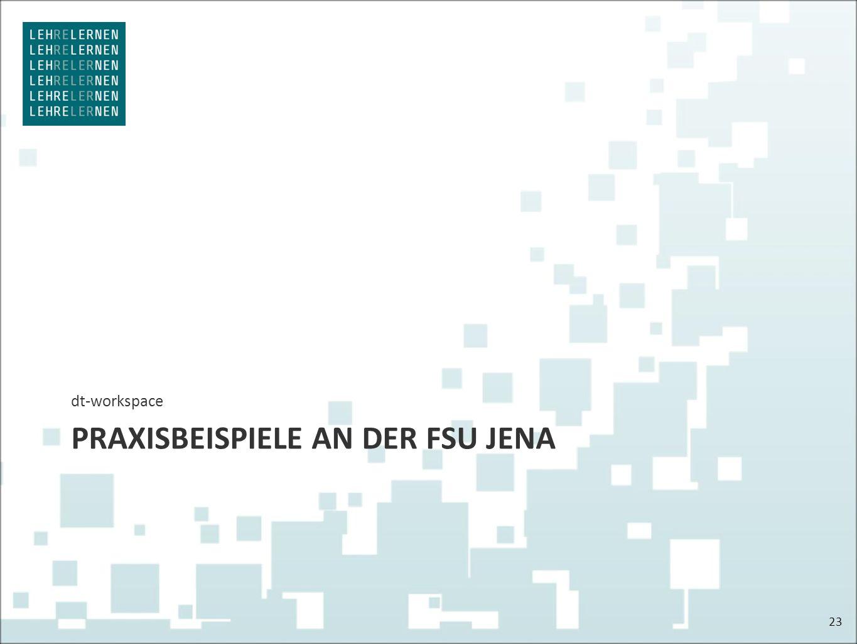 PRAXISBEISPIELE AN DER FSU JENA dt-workspace 23