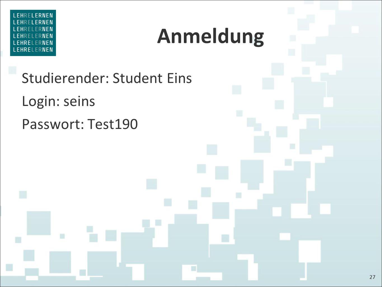 Anmeldung Studierender: Student Eins Login: seins Passwort: Test190 27