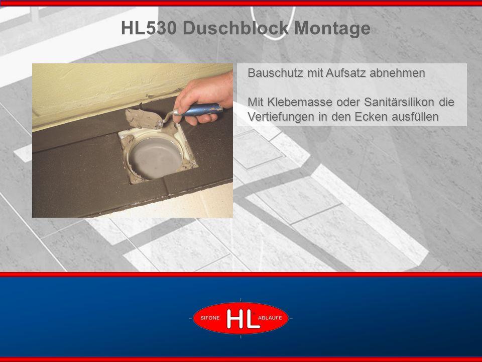 www.hutterer-lechner.com HL530 Duschblock Montage Bauschutz mit Aufsatz abnehmen Mit Klebemasse oder Sanitärsilikon die Vertiefungen in den Ecken ausfüllen