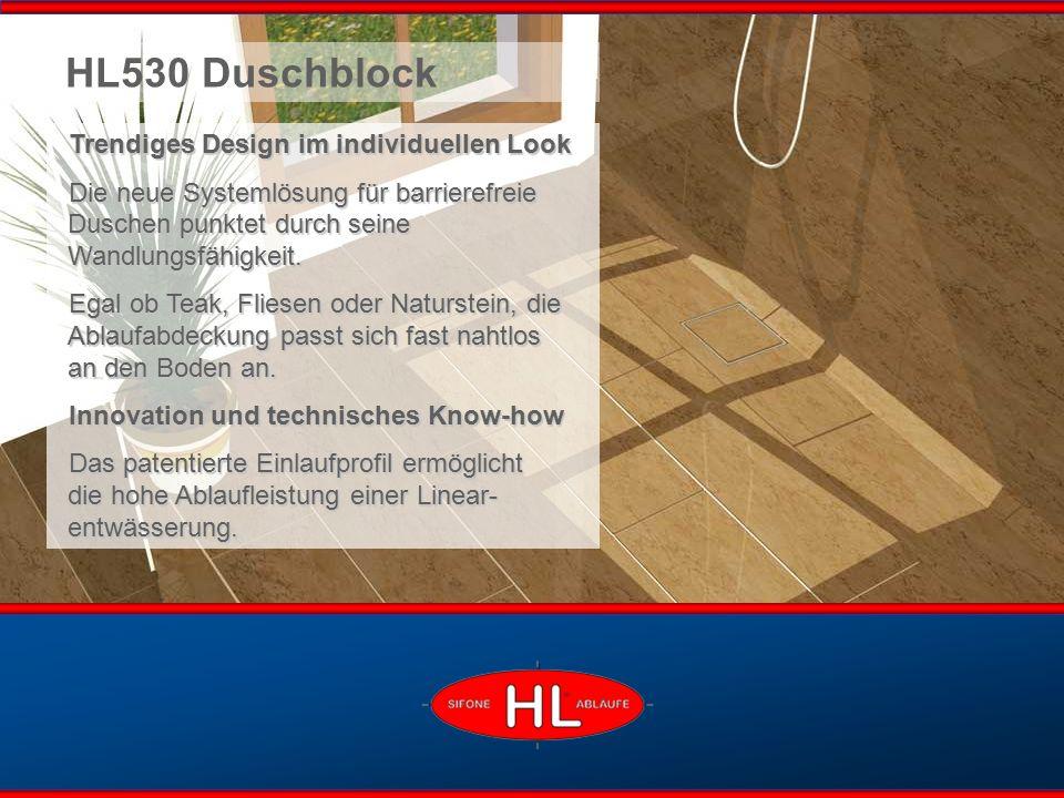 www.hutterer-lechner.com HL530 Duschblock Trendiges Design im individuellen Look Die neue Systemlösung für barrierefreie Duschen punktet durch seine Wandlungsfähigkeit.
