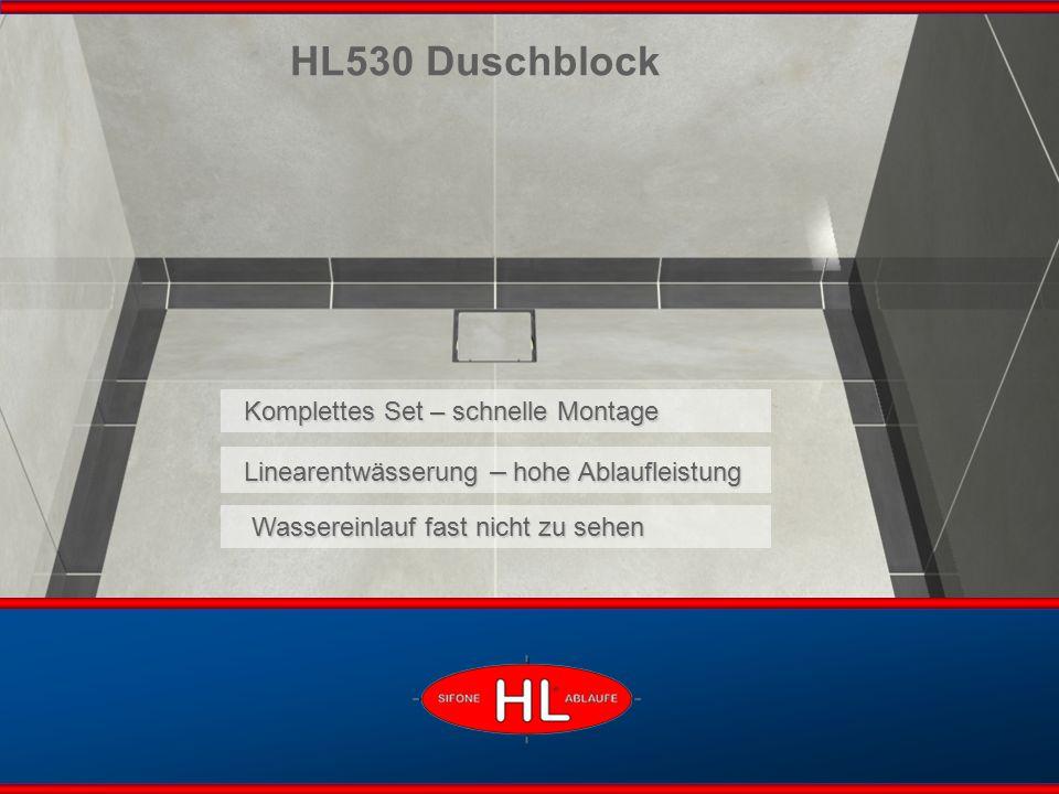 www.hutterer-lechner.com Wassereinlauf fast nicht zu sehen Wassereinlauf fast nicht zu sehen Komplettes Set – schnelle Montage HL530 Duschblock Linearentwässerung – hohe Ablaufleistung