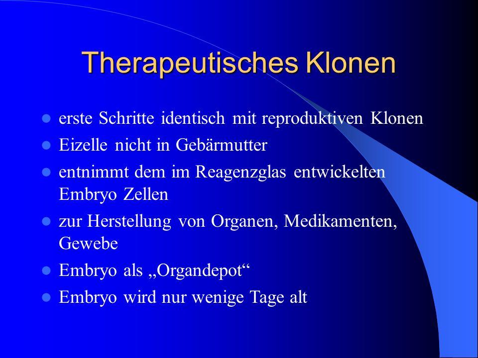 Therapeutisches Klonen erste Schritte identisch mit reproduktiven Klonen Eizelle nicht in Gebärmutter entnimmt dem im Reagenzglas entwickelten Embryo