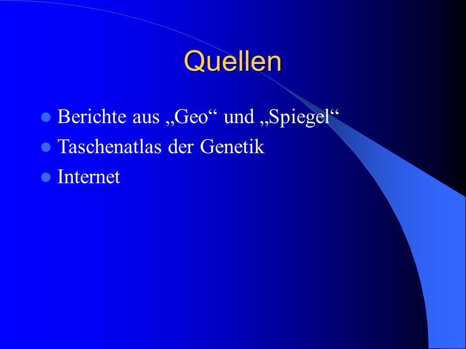"""Quellen Berichte aus """"Geo"""" und """"Spiegel"""" Taschenatlas der Genetik Internet"""