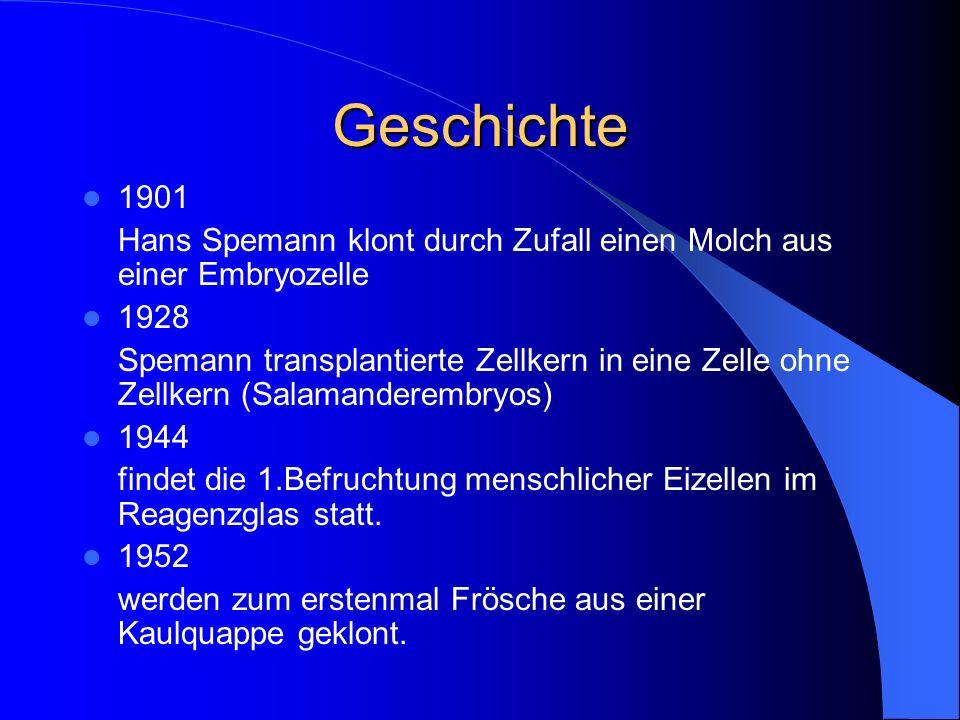 Geschichte 1901 Hans Spemann klont durch Zufall einen Molch aus einer Embryozelle 1928 Spemann transplantierte Zellkern in eine Zelle ohne Zellkern (S
