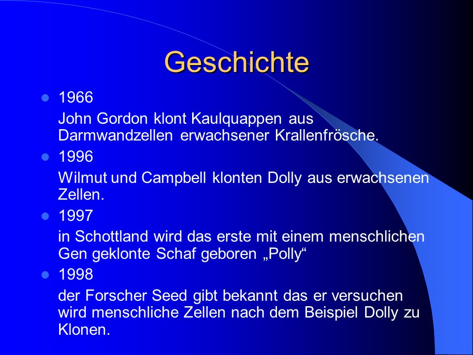 Geschichte 1966 John Gordon klont Kaulquappen aus Darmwandzellen erwachsener Krallenfrösche. 1996 Wilmut und Campbell klonten Dolly aus erwachsenen Ze