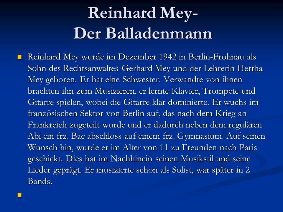 Reinhard Mey- Der Balladenmann Reinhard Mey wurde im Dezember 1942 in Berlin-Frohnau als Sohn des Rechtsanwaltes Gerhard Mey und der Lehrerin Hertha Mey geboren.