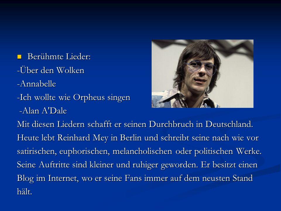 Berühmte Lieder: Berühmte Lieder: -Über den Wolken -Annabelle -Ich wollte wie Orpheus singen -Alan A Dale -Alan A Dale Mit diesen Liedern schafft er seinen Durchbruch in Deutschland.