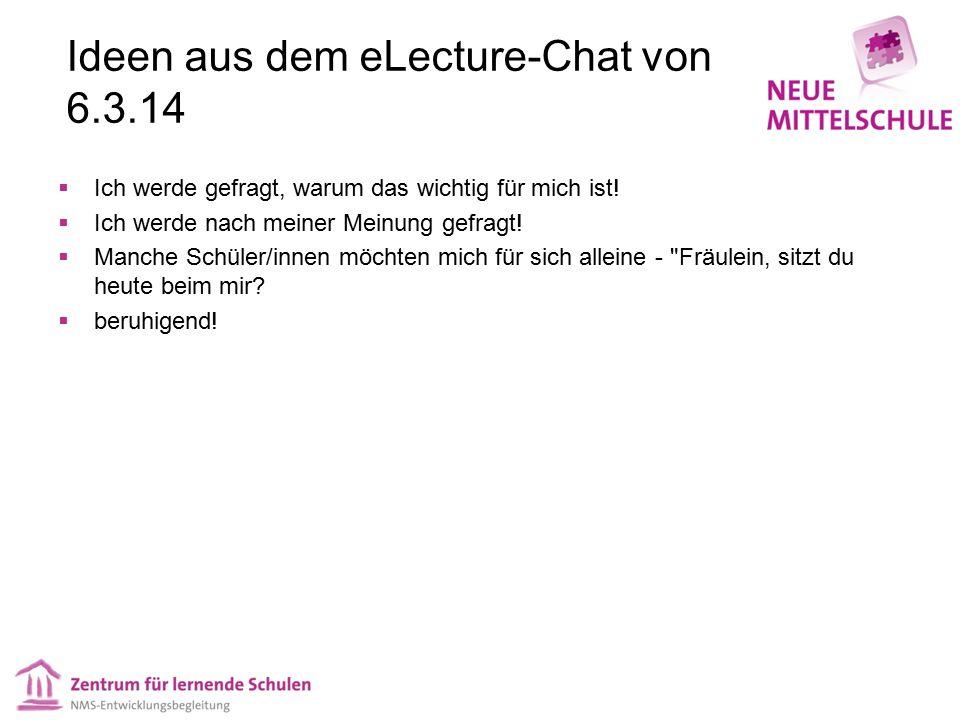Ideen aus dem eLecture-Chat von 6.3.14  Ich werde gefragt, warum das wichtig für mich ist!  Ich werde nach meiner Meinung gefragt!  Manche Schüler/