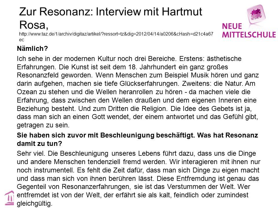 Zur Resonanz: Interview mit Hartmut Rosa, http://www.taz.de/1/archiv/digitaz/artikel/?ressort=tz&dig=2012/04/14/a0206&cHash=d21c4a67 ec Nämlich? Ich s