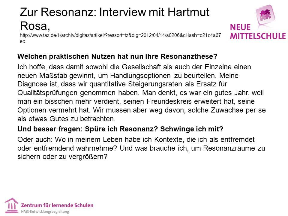 Zur Resonanz: Interview mit Hartmut Rosa, http://www.taz.de/1/archiv/digitaz/artikel/?ressort=tz&dig=2012/04/14/a0206&cHash=d21c4a67 ec Welchen praktischen Nutzen hat nun Ihre Resonanzthese.