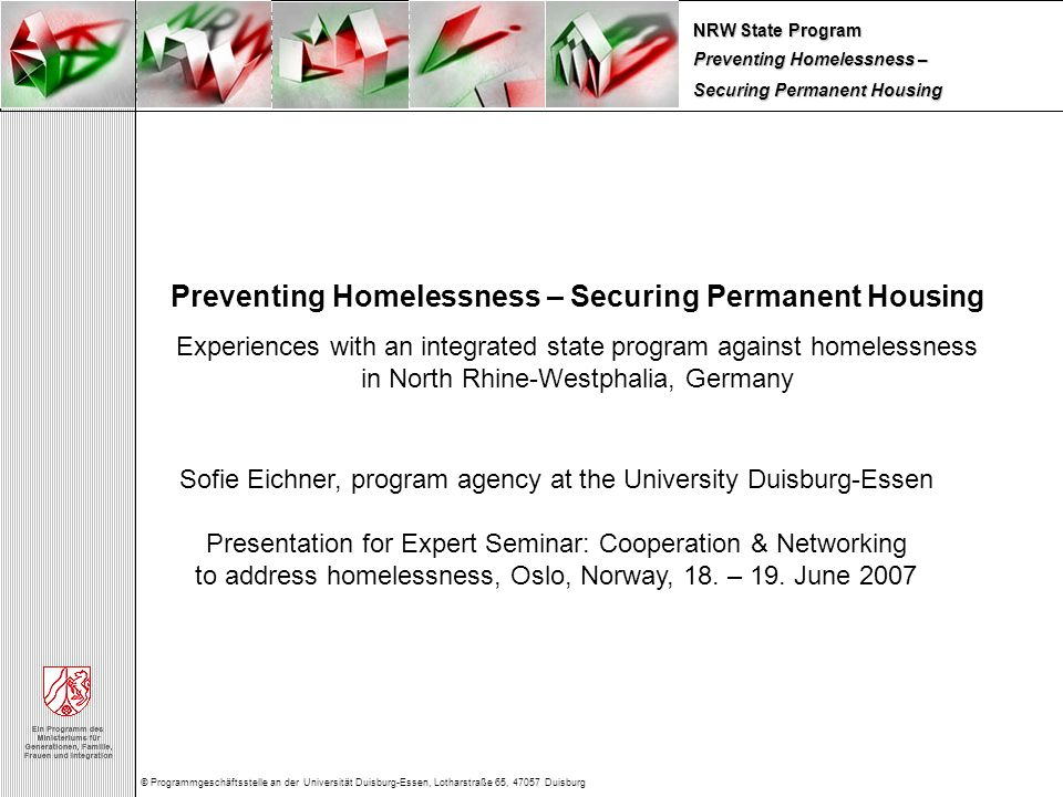 """Preventing Homelessness – Securing Permanent Housing NRW State Program © Programmgeschäftsstelle an der Universität Duisburg-Essen, Lotharstraße 65, 47057 Duisburg Social """"housing agents give support and advise Development of housing projects for homeless people Conversion of former shelters into housing"""