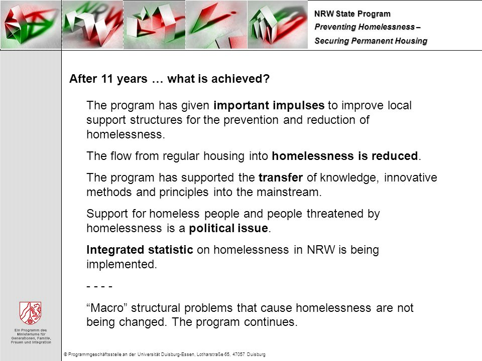 Preventing Homelessness – Securing Permanent Housing NRW State Program © Programmgeschäftsstelle an der Universität Duisburg-Essen, Lotharstraße 65, 47057 Duisburg After 11 years … what is achieved.