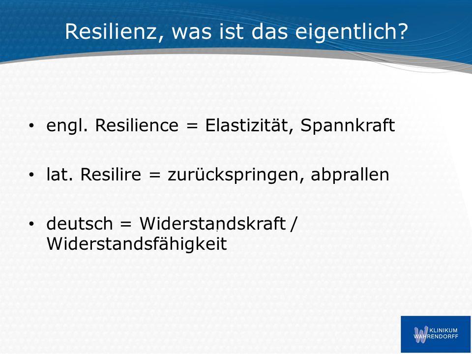 Resilienz, was ist das eigentlich. engl. Resilience = Elastizität, Spannkraft lat.