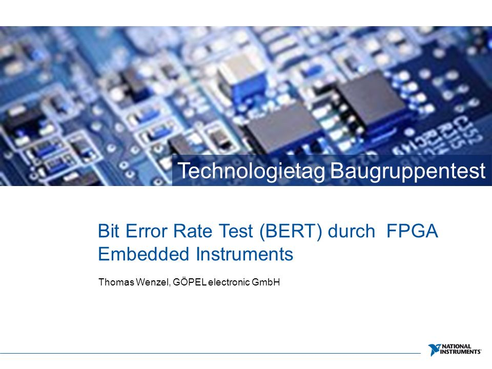 Technologietag Baugruppentest Bit Error Rate Test (BERT) durch FPGA Embedded Instruments Thomas Wenzel, GÖPEL electronic GmbH