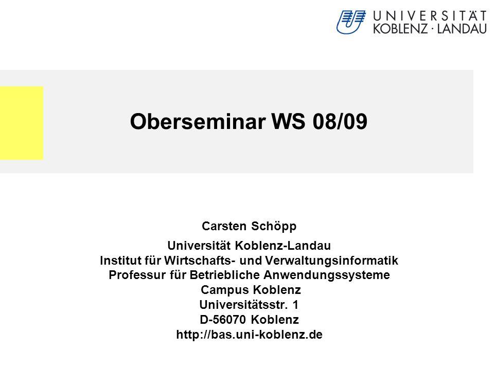 Oberseminar WS 08/09 Carsten Schöpp Universität Koblenz-Landau Institut für Wirtschafts- und Verwaltungsinformatik Professur für Betriebliche Anwendungssysteme Campus Koblenz Universitätsstr.