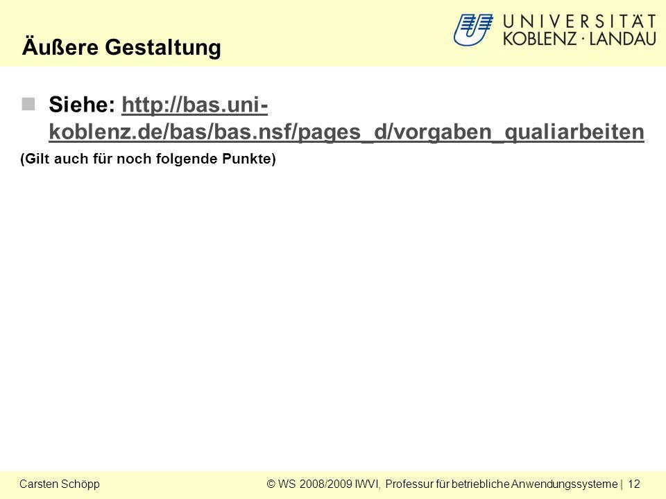 © WS 2008/2009 IWVI, Professur für betriebliche Anwendungssysteme | 12Carsten Schöpp Siehe: http://bas.uni- koblenz.de/bas/bas.nsf/pages_d/vorgaben_qualiarbeitenhttp://bas.uni- koblenz.de/bas/bas.nsf/pages_d/vorgaben_qualiarbeiten (Gilt auch für noch folgende Punkte) Äußere Gestaltung