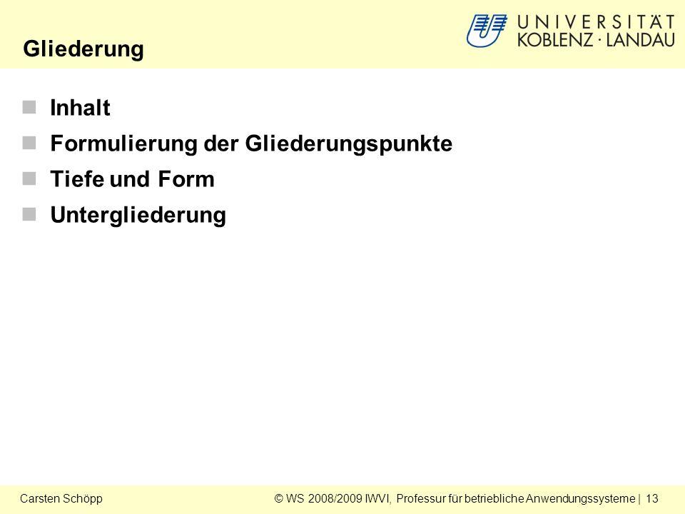© WS 2008/2009 IWVI, Professur für betriebliche Anwendungssysteme | 13Carsten Schöpp Inhalt Formulierung der Gliederungspunkte Tiefe und Form Untergliederung Gliederung