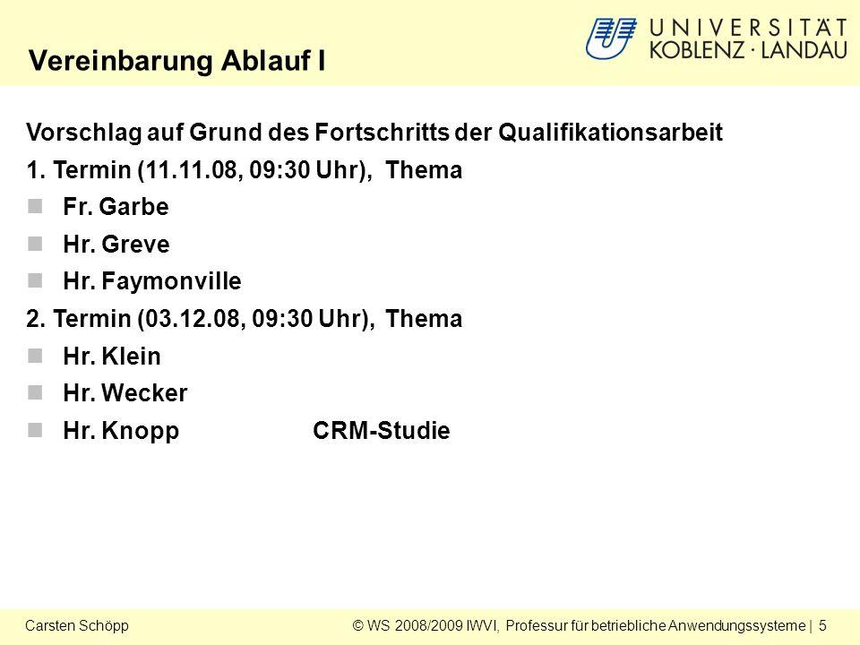 © WS 2008/2009 IWVI, Professur für betriebliche Anwendungssysteme | 5Carsten Schöpp Vereinbarung Ablauf I Vorschlag auf Grund des Fortschritts der Qualifikationsarbeit 1.
