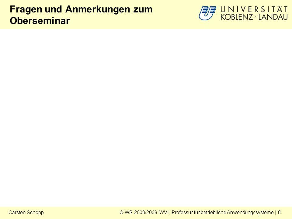 © WS 2008/2009 IWVI, Professur für betriebliche Anwendungssysteme | 8Carsten Schöpp Fragen und Anmerkungen zum Oberseminar
