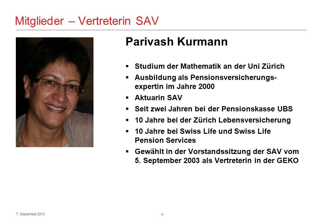 4 7. September 2013 Mitglieder – Vertreterin SAV Parivash Kurmann  Studium der Mathematik an der Uni Zürich  Ausbildung als Pensionsversicherungs- e