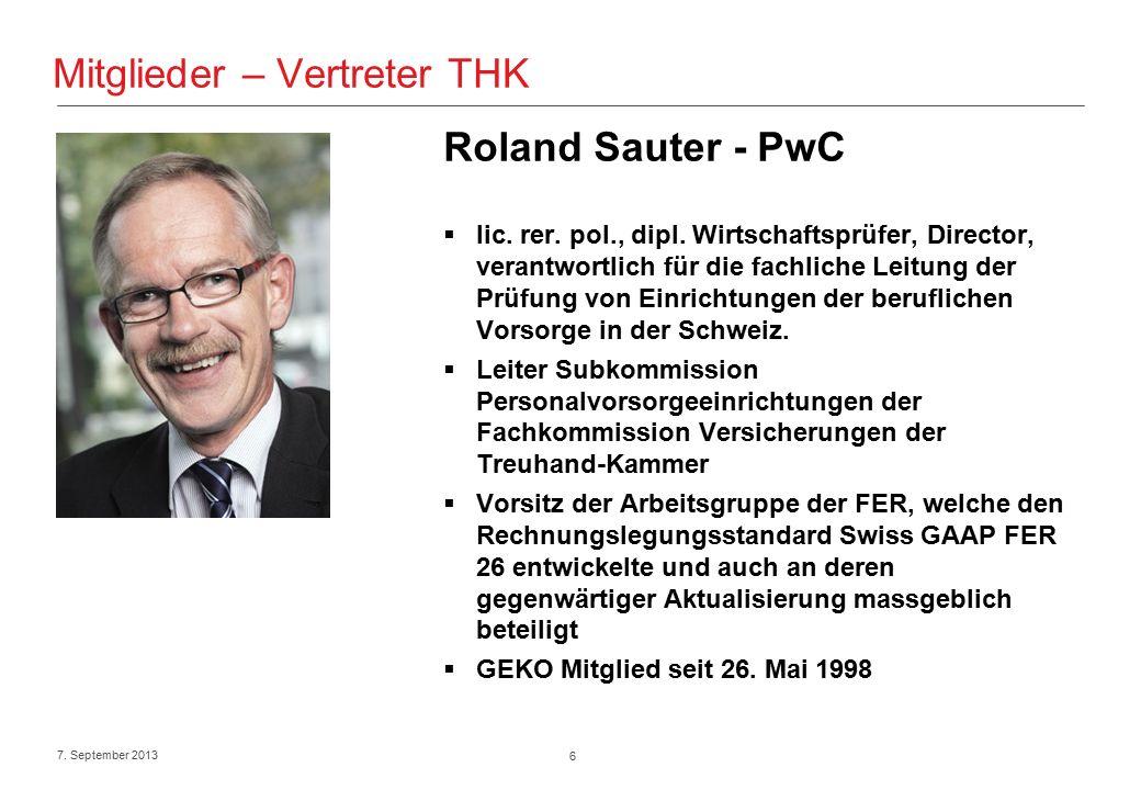 6 7. September 2013 Mitglieder – Vertreter THK Roland Sauter - PwC  lic.