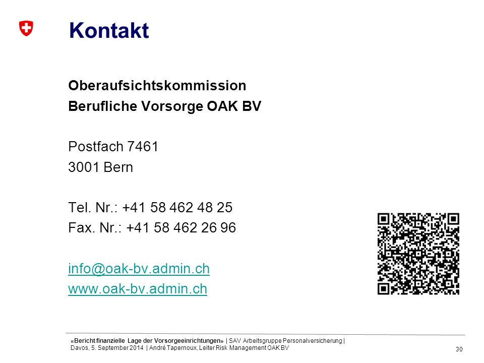 30 Kontakt Oberaufsichtskommission Berufliche Vorsorge OAK BV Postfach 7461 3001 Bern Tel. Nr.: +41 58 462 48 25 Fax. Nr.: +41 58 462 26 96 info@oak-b