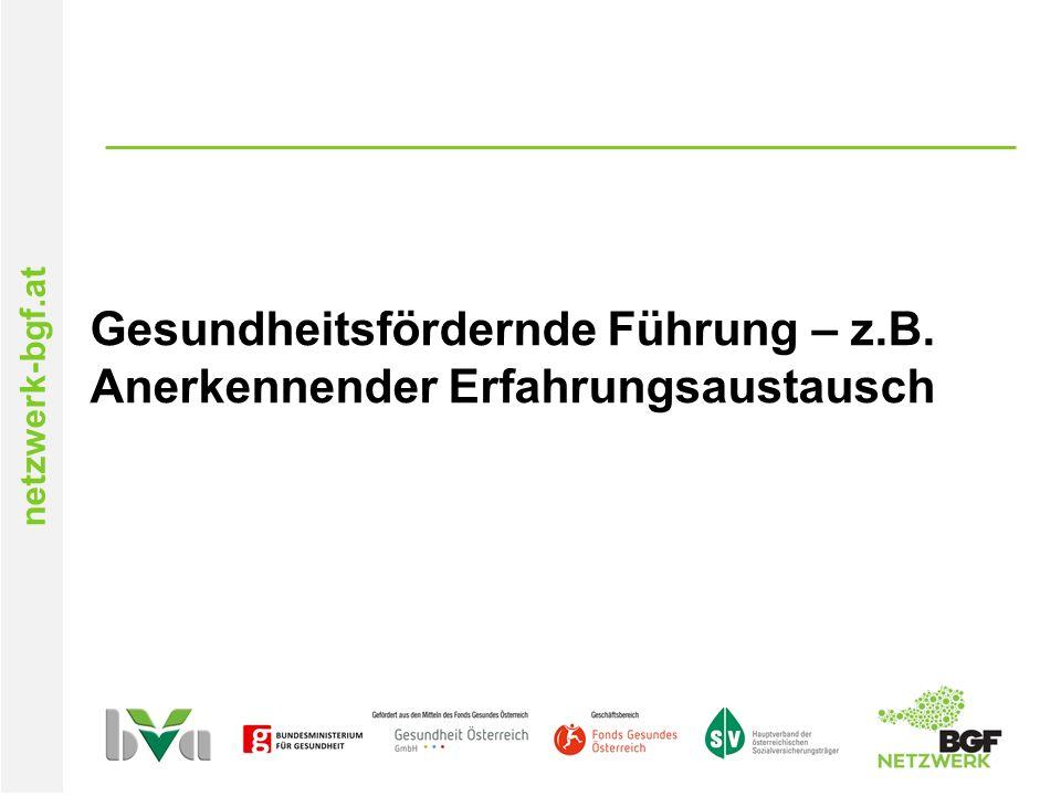 netzwerk-bgf.at Gesundheitsfördernde Führung – z.B. Anerkennender Erfahrungsaustausch