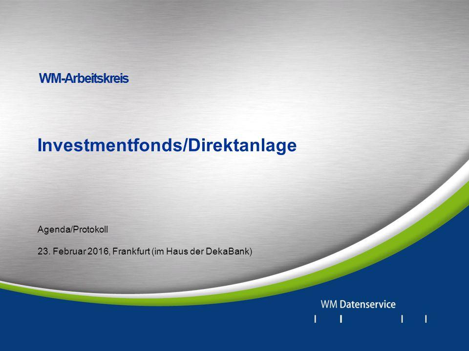 Agenda/Protokoll 23. Februar 2016, Frankfurt (im Haus der DekaBank) Investmentfonds/Direktanlage