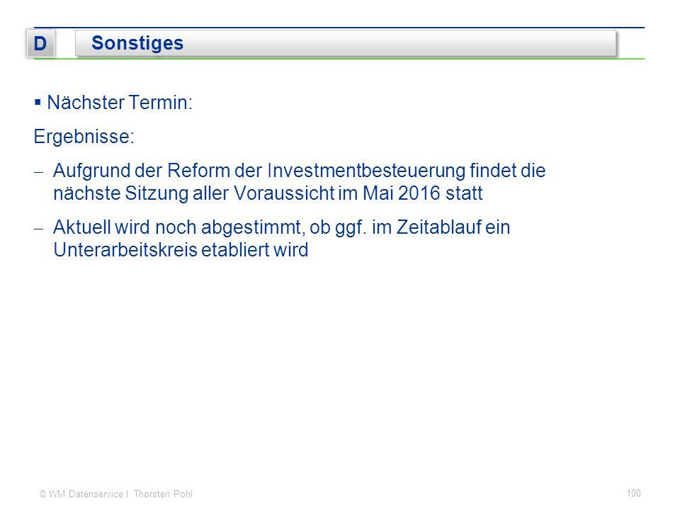 © WM Datenservice I Thorsten Pohl 100 D Sonstiges  Nächster Termin: Ergebnisse:  Aufgrund der Reform der Investmentbesteuerung findet die nächste Si