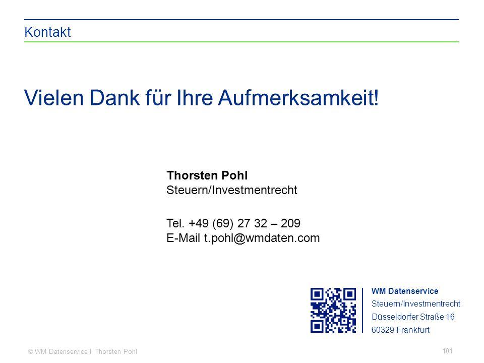 © WM Datenservice I Thorsten Pohl Kontakt WM Datenservice Steuern/Investmentrecht Düsseldorfer Straße 16 60329 Frankfurt 101