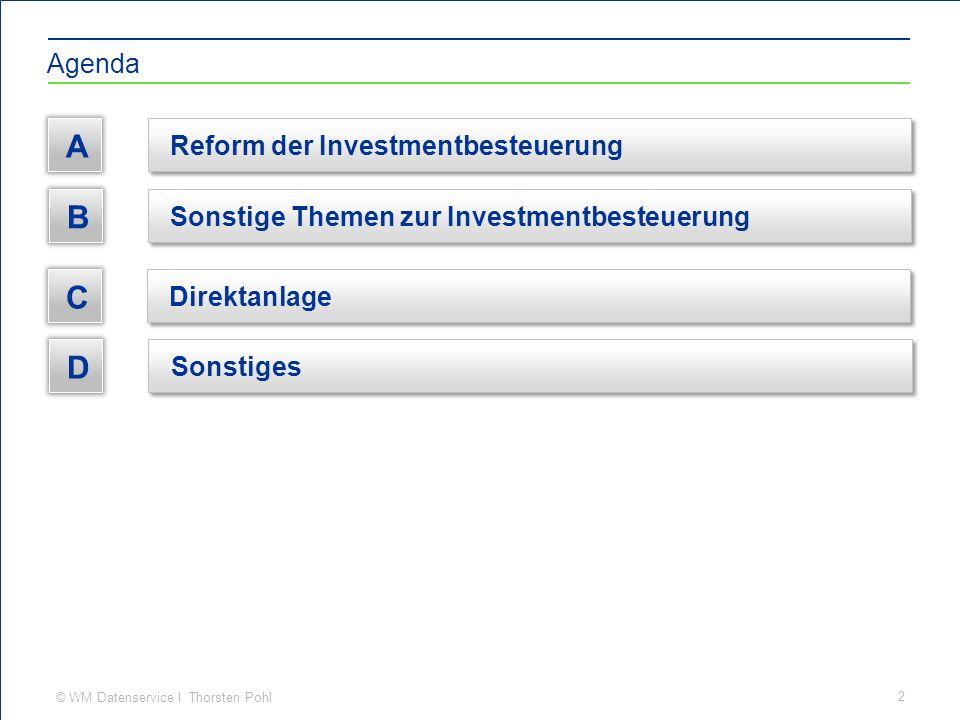 © WM Datenservice I Thorsten Pohl Idee Agenda 2 Sonstige Themen zur Investmentbesteuerung B Direktanlage C A Reform der Investmentbesteuerung D Sonstiges
