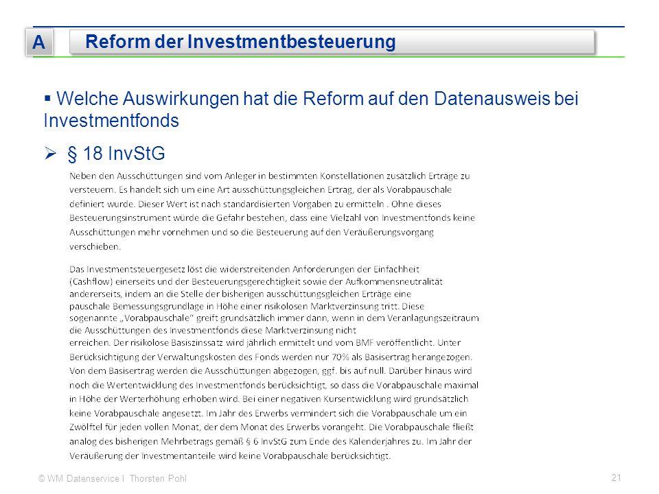 © WM Datenservice I Thorsten Pohl 21 A Reform der Investmentbesteuerung  Welche Auswirkungen hat die Reform auf den Datenausweis bei Investmentfonds