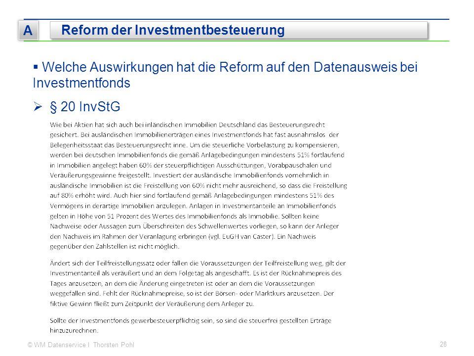 © WM Datenservice I Thorsten Pohl 28 A Reform der Investmentbesteuerung  Welche Auswirkungen hat die Reform auf den Datenausweis bei Investmentfonds  § 20 InvStG