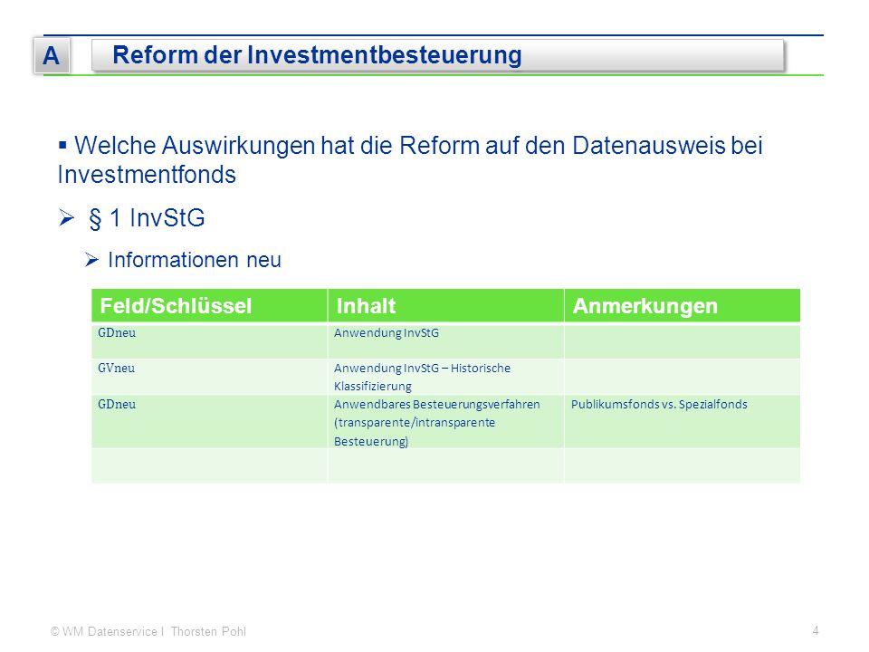 © WM Datenservice I Thorsten Pohl 4 A Reform der Investmentbesteuerung  Welche Auswirkungen hat die Reform auf den Datenausweis bei Investmentfonds 