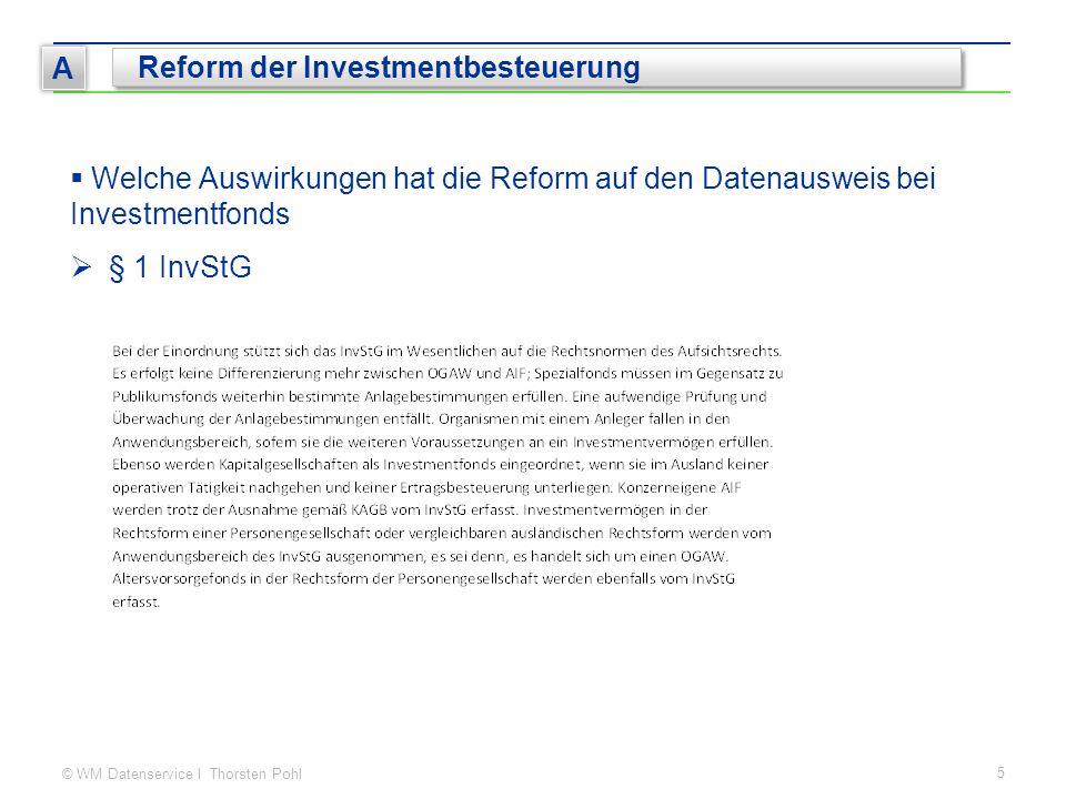 © WM Datenservice I Thorsten Pohl 5 A Reform der Investmentbesteuerung  Welche Auswirkungen hat die Reform auf den Datenausweis bei Investmentfonds  § 1 InvStG