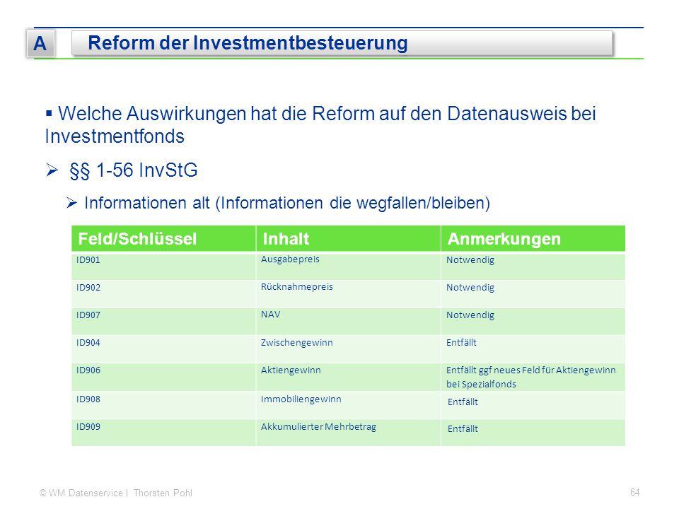 © WM Datenservice I Thorsten Pohl 64 A Reform der Investmentbesteuerung  Welche Auswirkungen hat die Reform auf den Datenausweis bei Investmentfonds